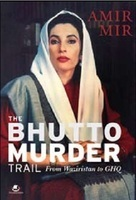 The Bhutto Murder Trail: from Waziristan to GHQ by Amir Mir, book review