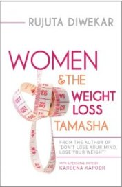 Women and The Weight Loss Tamasha by Rujuta Diwekar (9789380658339) , book review