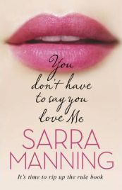 You Don't Have to Say You Love Me by Sarra Manning, book review