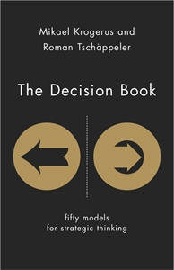 The Decision Book: Fifty Models for Strategic Thinking by Mikael Krogerus, By Roman Tschappeler, book review