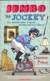 Jumbo to Jockey: One Midlife Crisis, a Horse, and the Diet of a Lifetime by Dominic Prince, book review