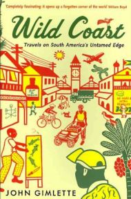 Wild Coast: Travels on South America's Untamed Edge By John Gimlette, book review