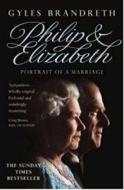 Philip and Elizabeth: Portrait of a Marriage -  Gyles Brandreth, book review