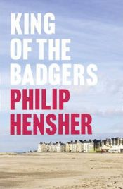 King of the Badgers, Philip Hensher, book review