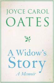 A Widow's Story: A Memoir by Joyce Carol Oates, book review