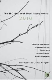 The BBC National Short Story Award 2010, Jon McGregor,  Sarah Hall, David Constantine,  James Naughtie, book review