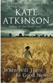 When Will There be Good News? by Kate Atkinson, book review