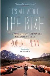 It's All About the Bike: The Pursuit of Happiness on Two Wheels by Robert Penn, book review