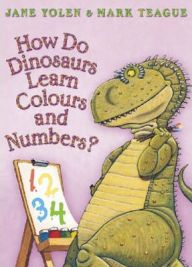 How Do Dinosaurs Learn Colours and Numbers? by  Jane Yolen, Illustrated by Mark Teague, book review