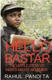 Hello Bastar - The Untold Story of India's Maoist Movement by Pandita Rahul, book review