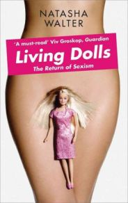 Living Dolls: The Return of Sexism by Natasha Walter, book review