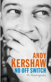 No Off Switch (Hardback) By Andy Kershaw, book review