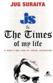 JS & the Times of My Life: A Worm's-Eye View of Indian Journalism by Jug Suraiya, book review