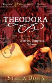 Theodora: Actress, Empress, Whore, Stella Duffy, book review