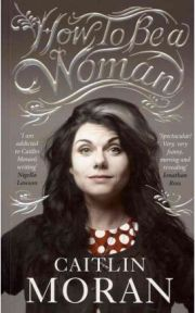 How to be a Woman, Caitlin Moran, book review