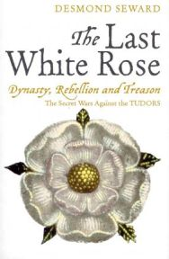 The Last White Rose by Desmond Seward, book review