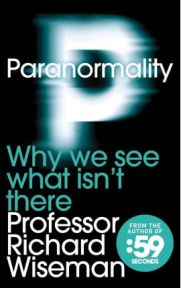Paranormality: Why We See What Isn't There,  Professor Richard Wiseman, book review