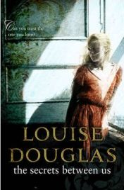The Secrets Between Us By (author) Louise Douglas, book review