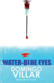 Water-blue Eyes  Author: Domingo Villar, book review