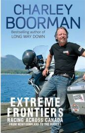 Extreme Frontiers: Racing Across Canada from Newfoundland to the Rockies,  Charley Boorman, book reviewExtreme Frontiers: Racing Across Canada from Newfoundland to the Rockies,  Charley Boorman, book review