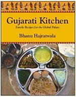 Gujarati Kitchen: Family Recipes For The Global Palate, Bhanu Hajratwala