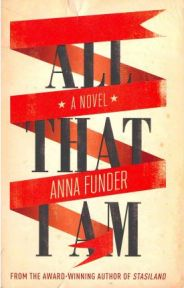 All That I am , Anna Funder, book review