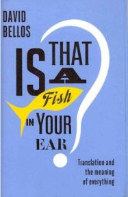 Is That a Fish in Your Ear?: Translation and the Meaning of Everything,  David Bellos, book review