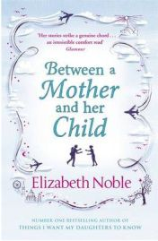 Between a Mother and Her Child (Michael Joseph) (Paperback), Elizabeth Noble, book review