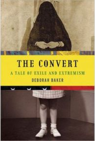 The Convert: A Tale of Exile and Extremism by Deborah Baker, book review