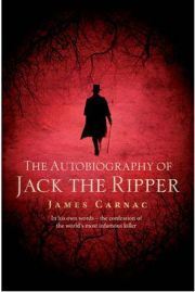 The Autobiography of Jack the Ripper by James Carnac, book review