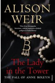 The Lady in the Tower: The Fall of Anne Boleyn, Alison Weir, book review