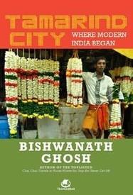 Tamarind City: Where Modern India Began - Bishwanath Ghosh, book review