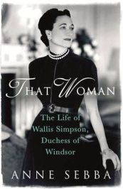 That Woman: The Life of Wallis Simpson, Duchess of Windsor - Anne Sebba, book review