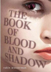 The Book of Blood and Shadow by  Robin Wasserman, book review