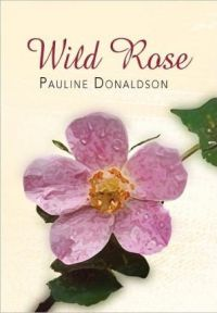 Wild Rose by Pauline Donaldson, book review