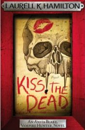Kiss the Dead, Laurell K. Hamilton, book review