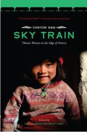 Sky Train: Tibetan Women on the Edge of History (Paperback) By (author) Canyon Sam, Foreword by Dalai Lama XIV, book review