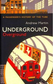 Underground, Overground: A Passenger's History of the Tube by Andrew Martin, book review