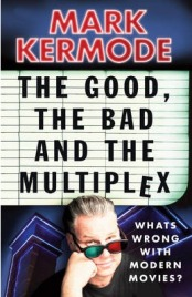 The Good, the Bad and the Multiplex, Mark Kermode, book review
