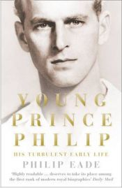 Young Prince Philip: His Turbulent Early Life, Philip Eade, book review