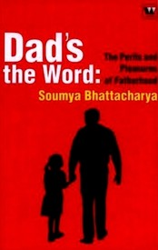 Dad's the Word by Soumya Bhattacharya, book review