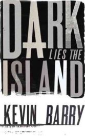 Dark Lies the Island, Kevin Barry, book review