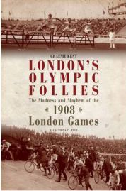 London's Olympic Follies: The Madness and Mayhem of the 1908 London Games: A Cautionary Tale by Graeme Kent, book review