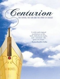  Centurion: The Father, the Son and the Spirit of Cricket  by  Pramesh Ratnakar, book review