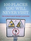 100 Places You Will Never Visit: The World's Most Secret Locations, Dan Smith, book review