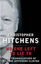 No One Left to Lie to: The Triangulations of William Jefferson Clinton, Christopher Hitchens, book review