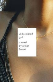 Undiscovered Gyrl, Allison Burnett, book review