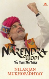 Narendra Modi The Man The Times, Nilanjan Mukhopadhyay, book review