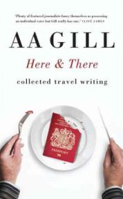 Here and There, A. A. Gill
