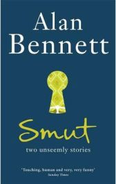 Smut: Two Unseemly Stories, Alan Bennett